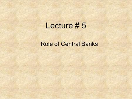 Lecture # 5 Role of Central Banks. Role of Central bank Monitoring Provide guide lines.