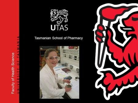 Faculty of Health Science Tasmanian School of Pharmacy.