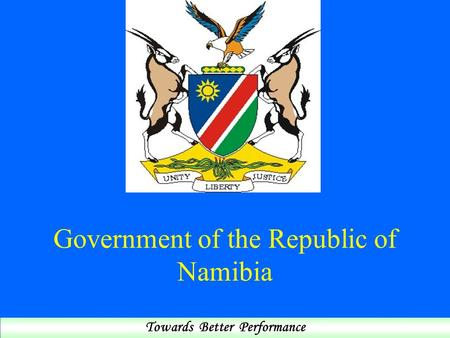 Government of the Republic of Namibia Towards Better Performance.