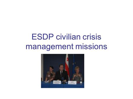 ESDP civilian crisis management missions. EU Rule of Law Mission in Georgia (Eujust Themis) Background: the Georgian judicial sector in the 1990s Problems.