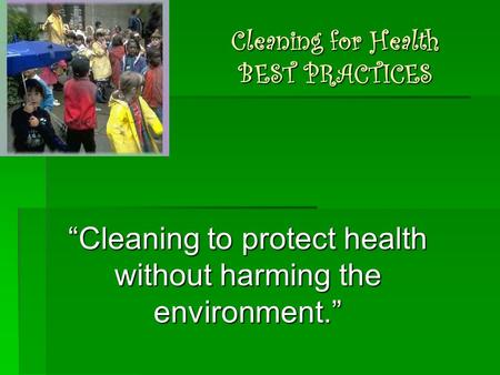"Cleaning for Health BEST PRACTICES ""Cleaning to protect health without harming the environment."""