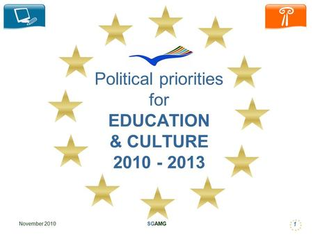 November 2010SGAMG 1 Political priorities for EDUCATION & CULTURE 2010 - 2013.