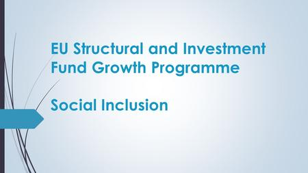 EU Structural and Investment Fund Growth Programme Social Inclusion.