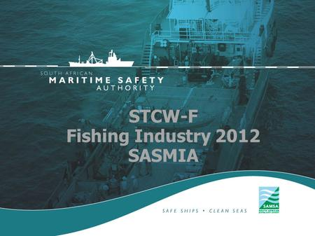 STCW-F Fishing Industry 2012 SASMIA. 1997 Torremolinos Convention and its 1993 Protocol  This Convention deals with construction standards and safety-related.