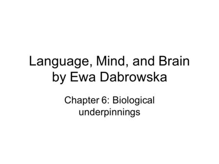 Language, Mind, and Brain by Ewa Dabrowska Chapter 6: Biological underpinnings.