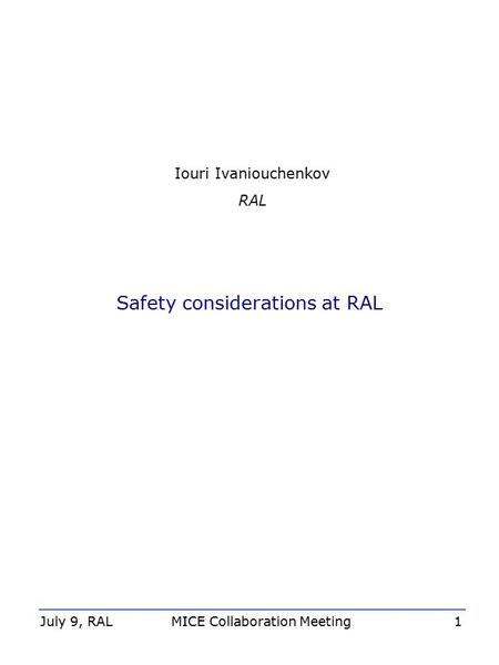 Iouri Ivaniouchenkov RAL Safety considerations at RAL July 9, RAL MICE Collaboration Meeting 1.
