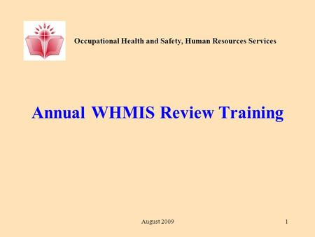 Occupational Health and Safety, Human Resources Services August 20091 Annual WHMIS Review Training.
