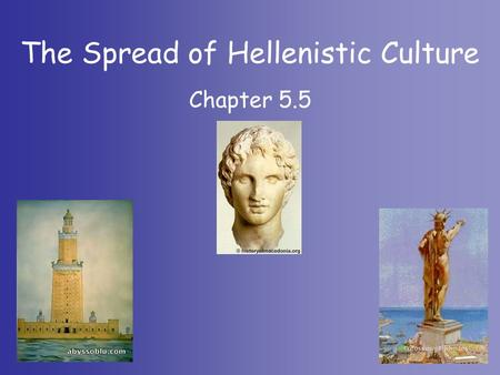 Chapter 5.5 The Spread of Hellenistic Culture. Why are we studying this? Hellenistic culture, a blend of Greek and other influences, flourished throughout.