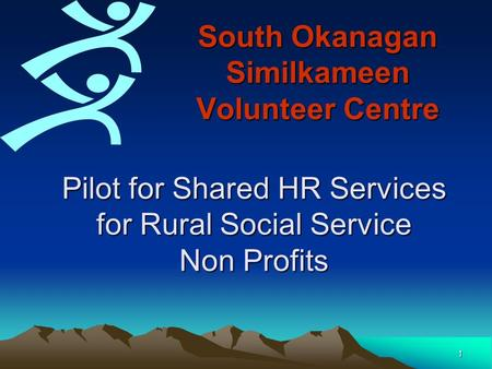 1 South Okanagan Similkameen Volunteer Centre Pilot for Shared HR Services for Rural Social Service Non Profits.