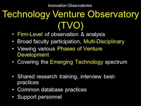 Firm-Level of observation & analysis Broad faculty participation, Multi-Disciplinary Viewing various Phases of Venture Development Covering the Emerging.