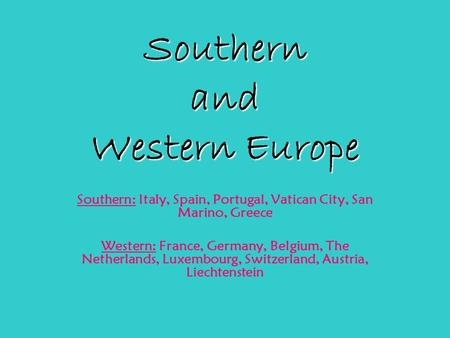 Southern and Western Europe Southern: Italy, Spain, Portugal, Vatican City, San Marino, Greece Western: France, Germany, Belgium, The Netherlands, Luxembourg,