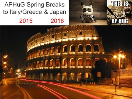 APHuG Spring Breaks to Italy/Greece & Japan 2015 2016.