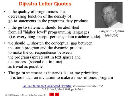  2003 Prentice Hall, Inc. All rights reserved. 1 Dijkstra Letter Quotes...the quality of programmers is a decreasing function of the density of go to.