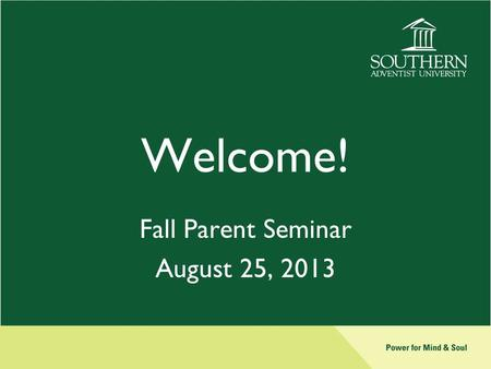 Welcome! Fall Parent Seminar August 25, 2013. Student Employment, Health & Safety Tom Verrill –Vice President for Financial Administration Jennifer Enevoldson.
