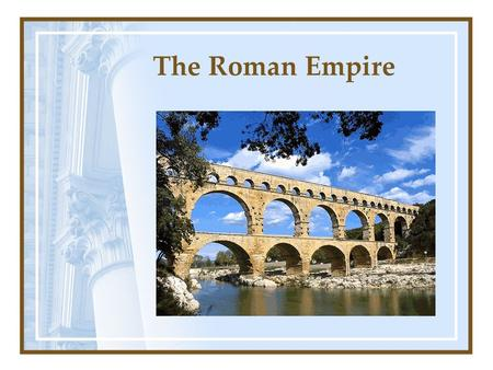 The Roman Empire. Ancient Rome Early Rulers Around 600 B.C., Etruscan kings begin to rule Rome Kings build Rome's first temples and public centers Romans.