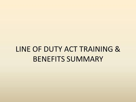 LINE OF DUTY ACT TRAINING & BENEFITS SUMMARY. LODA - Who's Covered? Public safety hazardous duty employees and volunteers Fire Suppression, Law Enforcement,