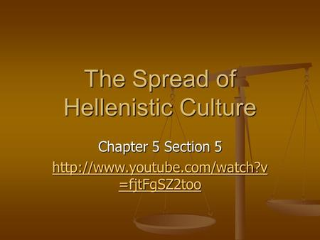 The Spread of Hellenistic Culture Chapter 5 Section 5  =fjtFgSZ2too  =fjtFgSZ2too.