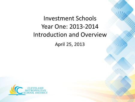 Investment Schools Year One: 2013-2014 Introduction and Overview April 25, 2013.