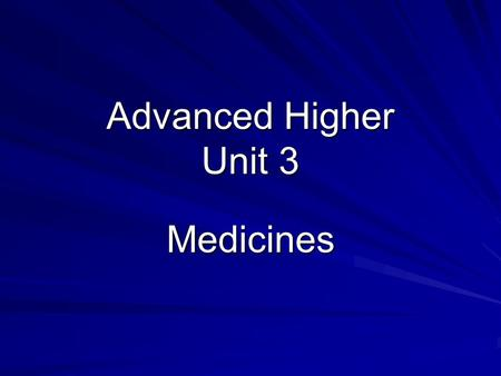 Advanced Higher Unit 3 Medicines. Medicines Any substance which alters the biochemical process of the body is known as a drug. Drugs are said to be pharmacologically.