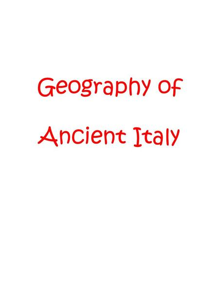 "Geography of Ancient Italy. Cities Roma –Capital of Italy –Seat of government for the Roman Empire –Nicknamed ""The Mistress of Italy"" because it was the."