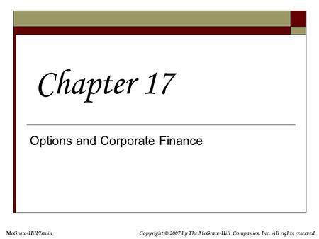 Copyright © 2007 by The McGraw-Hill Companies, Inc. All rights reserved. McGraw-Hill/Irwin Options and Corporate Finance Chapter 17.