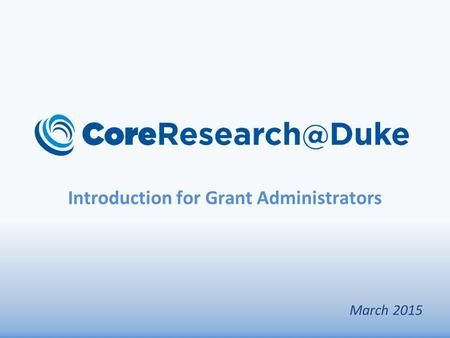 Introduction for Grant Administrators March 2015.
