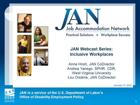 JAN is a service of the U.S. Department of Labor's Office of Disability Employment Policy. 1 JAN Webcast Series: Inclusive Workplaces Anne Hirsh, JAN CoDirector.