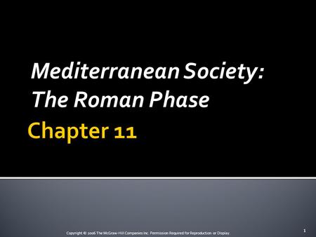 Copyright © 2006 The McGraw-Hill Companies Inc. Permission Required for Reproduction or Display. Mediterranean Society: The Roman Phase 1.