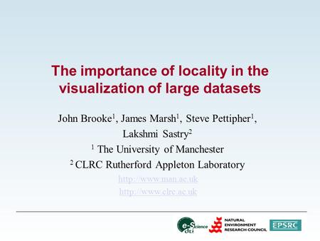 The importance of locality in the visualization of large datasets John Brooke 1, James Marsh 1, Steve Pettipher 1, Lakshmi Sastry 2 1 The University of.