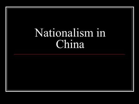 Nationalism in China. Sun Yixian In the first decade of the 1900s, Chinese nationalism blossomed. Many reformers called for a new government. Sun Yixian.