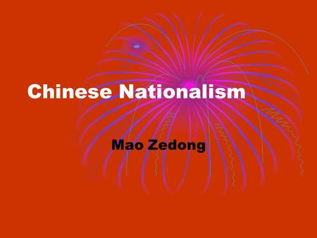Chinese Nationalism Mao Zedong China When last we left China they were In the mist of World War II. The Japanese had invaded China. Things did not look.