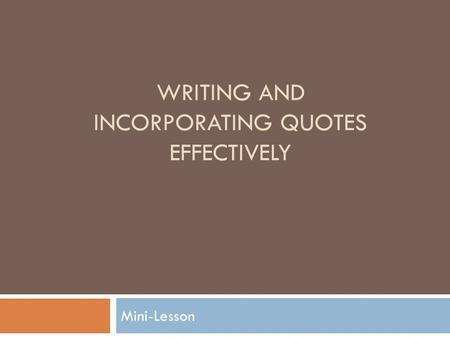 WRITING AND INCORPORATING QUOTES EFFECTIVELY Mini-Lesson.