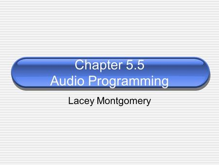 Chapter 5.5 Audio Programming Lacey Montgomery. 2 Audio Programming Audio in games is more important than ever before - less repetitive - More complex.
