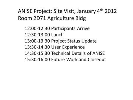 12:00-12:30 Participants Arrive 12:30-13:00 Lunch 13:00-13:30 Project Status Update 13:30-14:30 User Experience 14:30-15:30 Technical Details of ANISE.