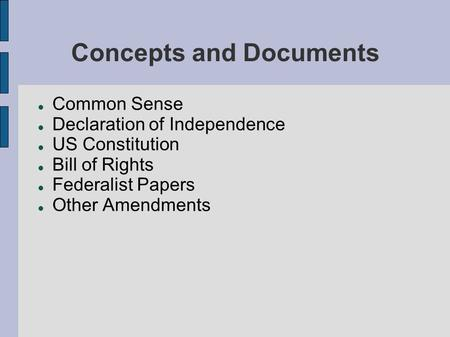 Concepts and Documents Common Sense Declaration of Independence US Constitution Bill of Rights Federalist Papers Other Amendments.