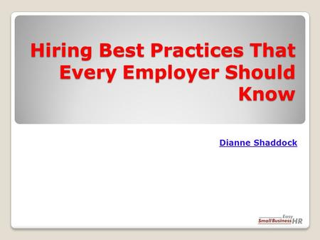 Hiring Best Practices That Every Employer Should Know Dianne Shaddock.