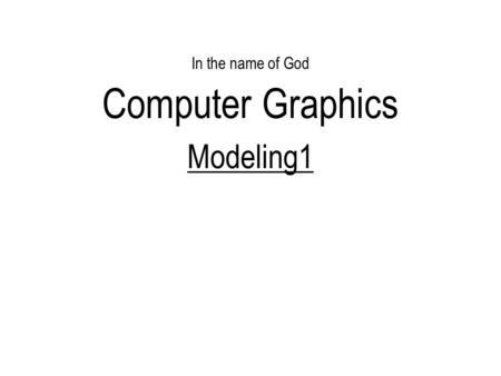 In the name of God Computer Graphics Modeling1. Today Introduction Modeling Polygon.