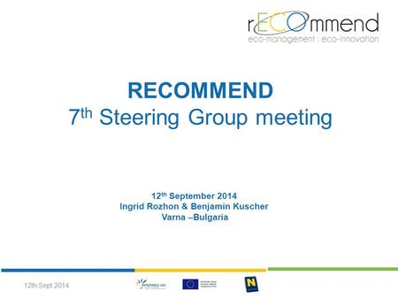 RECOMMEND 7 th Steering Group meeting 12 th September 2014 Ingrid Rozhon & Benjamin Kuscher Varna –Bulgaria 12th Sept 2014.