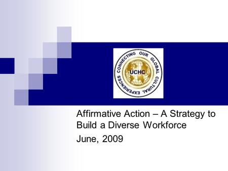 Affirmative Action – A Strategy to Build a Diverse Workforce June, 2009.