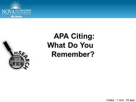 APA Part 1 – Test citations APA Citing: What Do You Remember? Video: 1 min. 10 sec.