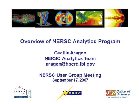 Overview of NERSC Analytics Program Cecilia Aragon NERSC Analytics Team NERSC User Group Meeting September 17, 2007.