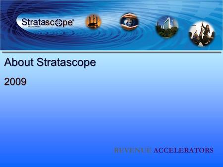 About Stratascope 2009 REVENUE ACCELERATORS. Copyright 2009 Stratascope Inc. All Rights Reserved Services Client Research Portal –Industries, Markets,