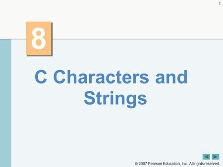  2007 Pearson Education, Inc. All rights reserved. 1 8 8 C Characters and Strings.