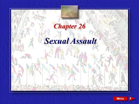Copyright © 2002 by W. B. Saunders Company. All rights reserved. Chapter 26 Sexual Assault Menu F.