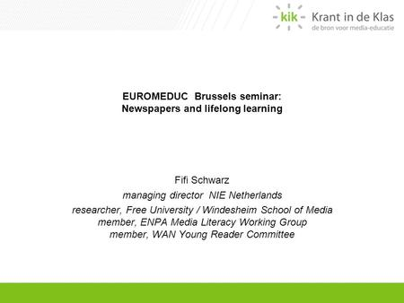 EUROMEDUC Brussels seminar: Newspapers and lifelong learning Fifi Schwarz managing director NIE Netherlands researcher, Free University / Windesheim School.