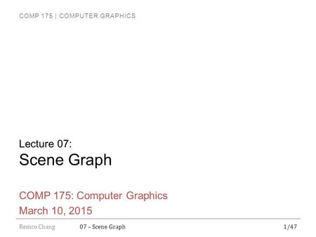 COMP 175: Computer Graphics March 10, 2015