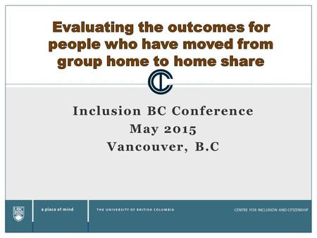 CENTRE FOR INCLUSION AND CITIZENSHIP Inclusion BC Conference May 2015 Vancouver, B.C.