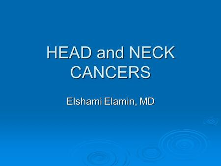 HEAD and NECK CANCERS Elshami Elamin, MD. MULTIDISCIPLINARY TEAM   Head and neck surgery   Radiation oncology   Medical oncology   Plastic and.
