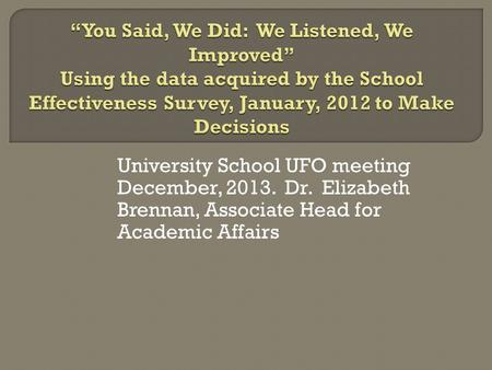 University School UFO meeting December, 2013. Dr. Elizabeth Brennan, Associate Head for Academic Affairs.