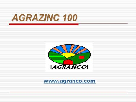 AGRAZINC 100 www.agranco.com. WHAT IS AGRAZINC 100 AGRAZINC 100 is a concentrated for of micro- encapsulated ZINC OXIDE For a more effective release int.